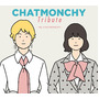 CHATMONCHY Tribute ~My CHATMONCHY~